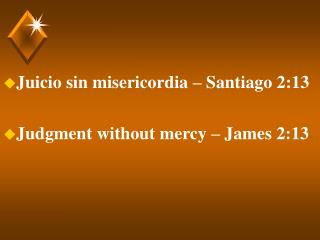 Juicio sin misericordia – Santiago 2:13 Judgment without mercy – James 2:13