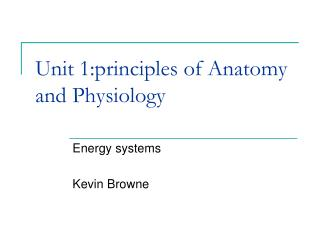 Unit  1:principles of Anatomy and Physiology