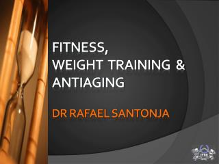 FITNESS,  WEIGHT  TRAINING  & ANTIAGING Dr Rafael Santonja