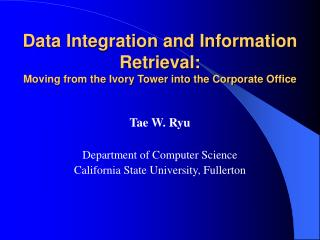 Data Integration and Information Retrieval:  Moving from the Ivory Tower into the Corporate Office