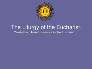 The Liturgy of the Eucharist -  Celebrating Jesus� presence in the Eucharist