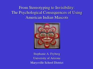 Stephanie A. Fryberg University of Arizona Marysville School District