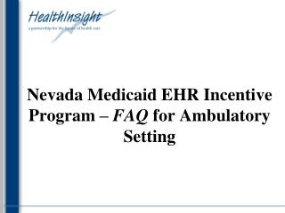 Nevada Medicaid EHR Incentive Program  –  FAQ  for Ambulatory Setting