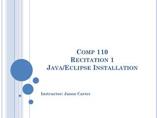 Comp 110 Recitation 1 Java/Eclipse Installation