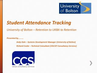 Student Attendance Tracking University of Bolton � Retention to UKBA to Retention Presented by���.