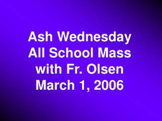 Ash Wednesday All School Mass with Fr. Olsen March 1, 2006