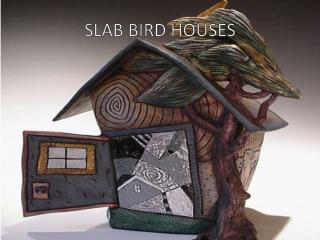 SLAB BIRD HOUSES