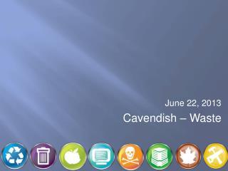 June 22, 2013 Cavendish – Waste