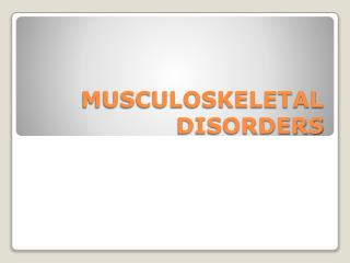 MUSCULOSKELETAL DISORDERS