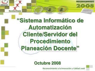 """""""Sistema Informático de Automatización  Cliente/Servidor del Procedimiento  Planeación Docente"""""""