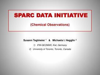 SPARC DATA INITIATIVE (Chemical Observations) Susann Tegtmeier  1    &   Michaela I. Hegglin  2