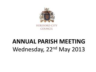 ANNUAL PARISH MEETING Wednesday, 22 nd  May 2013