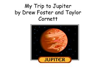 My Trip to Jupiter  by Drew Foster and Taylor Cornett