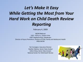 Let's Make It Easy While Getting the Most from Your Hard Work on Child Death Review Reporting