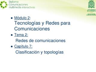 Módulo 2 : Tecnologías y Redes para Comunicaciones Tema 2: Redes de comunicaciones Capítulo 7: