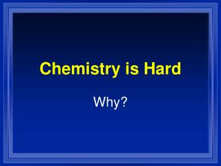 Chemistry is Hard