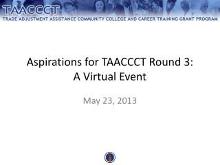 Aspirations for TAACCCT Round 3: A Virtual Event
