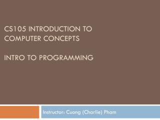 CS105 Introduction to  Computer Concepts Intro to programming