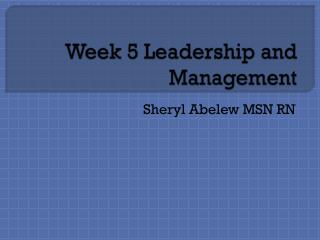 Week 5 Leadership and Management