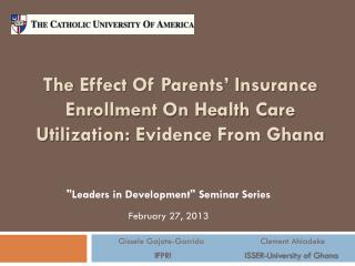 The  Effect Of Parents' Insurance Enrollment On Health Care Utilization:  Evidence  From Ghana