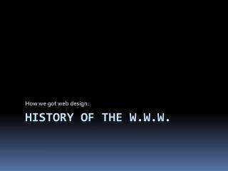 History of the W.W.W.