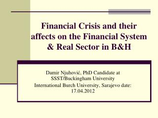 Financial  Crisis and their affects on the F inancial  System & Real Sector in B&H