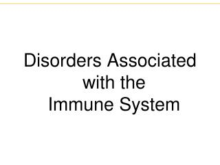 Disorders Associated with the  Immune System