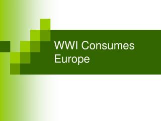 WWI Consumes Europe