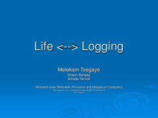 Life <--> Logging