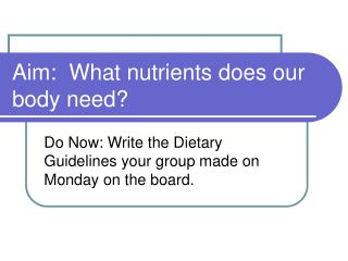 Aim:  What nutrients does our body need?
