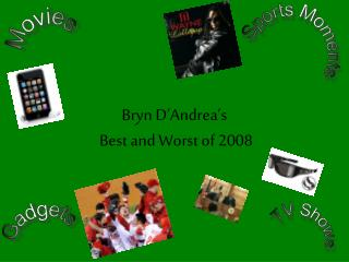 Bryn D'Andrea's  Best and Worst of 2008