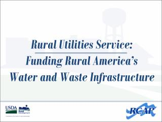 Rural Utilities Service:  Funding Rural America's  Water and Waste Infrastructure