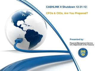 CA$HLINK II Shutdown 12-31-12: CFOs & CIOs, Are You Prepared?