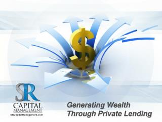 Generating Wealth  Through Private  Lending