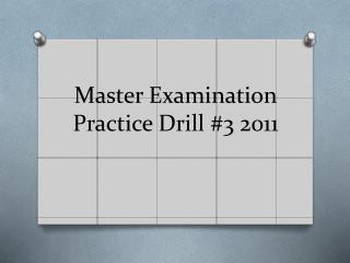 Master Examination Practice Drill #3 2011