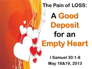 The Pain of LOSS: A  Good Deposit  for an  Empty Heart