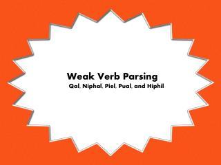Weak Verb Parsing Qal, Niphal, Piel, Pual, and Hiphil