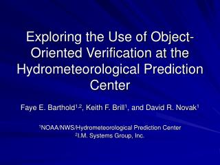 Exploring the Use of Object-Oriented Verification at the Hydrometeorological Prediction Center