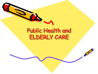Public Health and ELDERLY CARE