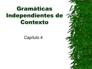 Gramáticas Independientes de Contexto