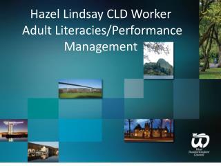Hazel Lindsay CLD Worker  Adult Literacies/Performance Management