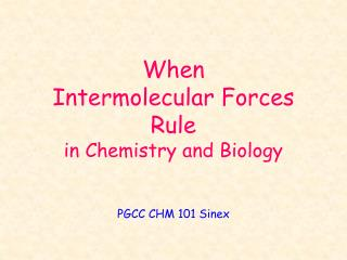 When  Intermolecular Forces  Rule in Chemistry and Biology