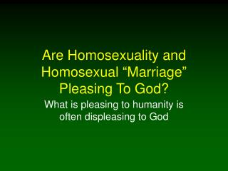 "Are Homosexuality and Homosexual ""Marriage"" Pleasing To God?"