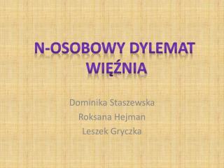 Dominika Staszewska Roksana  Hejman Leszek Gryczka