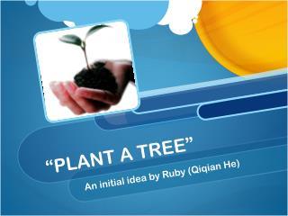 """""""PLANT  A  TREE"""""""