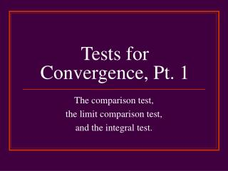 Tests for Convergence, Pt. 1