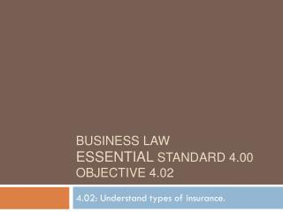 Business Law Essential  Standard  4.00 Objective  4.02