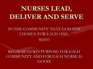 NURSES LEAD, DELIVER AND SERVE