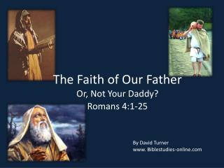 The Faith of Our Father Or, Not Your Daddy?