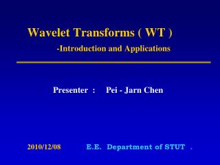 Wavelet Transforms ( WT )  -Introduction and Applications
